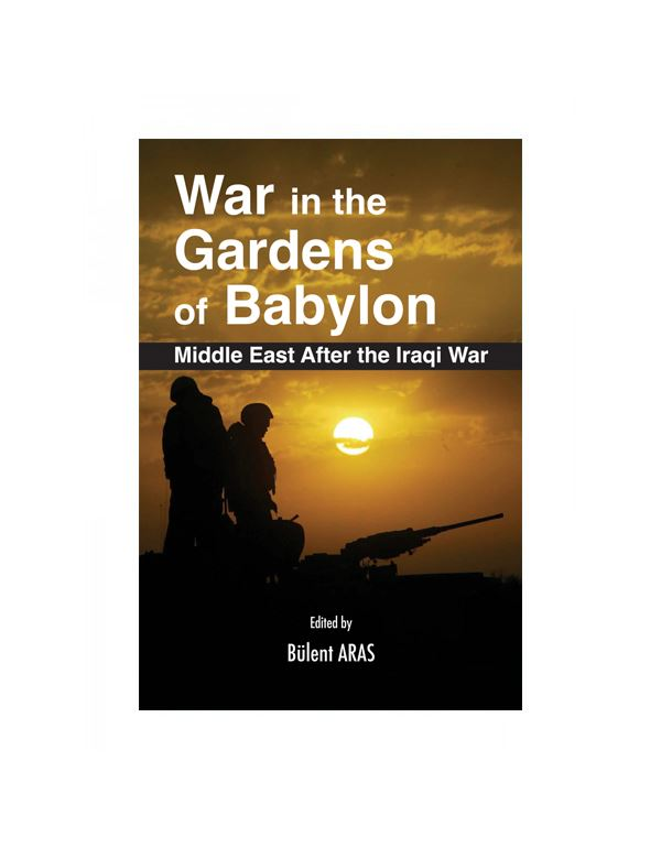 War in the Gardens of Babylon: The Middle East After the Iraqi War